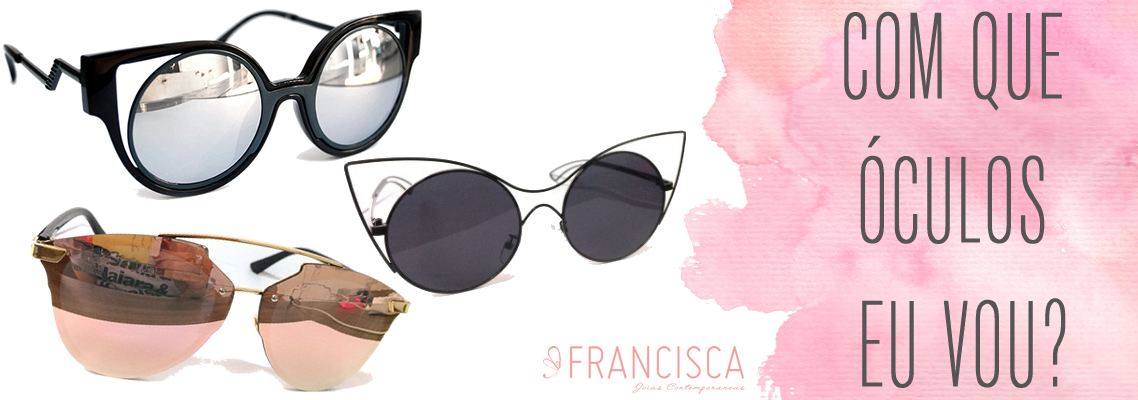 Com que óculos eu vou  Devo combinar óculos de sol com a roupa    Francisca  Joias 95c68bfc59